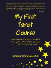 My First Tarot Course: In-Depth Training, Exercises, and Questions and Answers to Test Your Knowledge