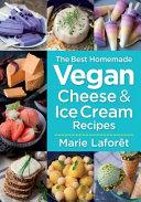 The Best Homemade Vegan Cheese and Ice Cream Recipes
