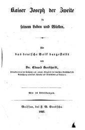 Kaiser Joseph der Zweite in seinem Leben und Wirken ... Mit 16 Abbildungen