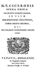 M. Tullii Ciceronis Opera Omnia cum delectu commentariorum in usum serenissimi delphini ; Tomus sextus decimus, qui tres reliquios ciceronianos indices continet