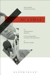 Scandal!: An Interdisciplinary Approach to the Consequences, Outcomes, and Significance of Political Scandals