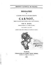 Biographie de Lazare-Nicolas-Marguerite Carnot,..., par M. Arago,..., lue le lundi 21 août 1837