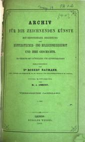 Archiv für die zeichnenden künste mit besonderer beziehung auf kupferstecher- und holzschneidekunst und ihre geschichte: Bände 14-15