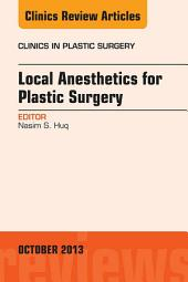 Local Anesthesia for Plastic Surgery, An Issue of Clinics in Plastic Surgery,
