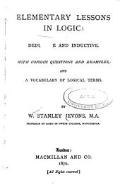 Elementary Lessons in Logic: Deductive and Inductive : with Copious Questions and Examples and a Vocabulary of Logical Terms