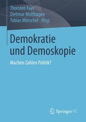 Demokratie und Demoskopie: Machen Zahlen Politik?