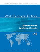 World Economic Outlook, October 2016: Subdued Demand: Symptoms and Remedies