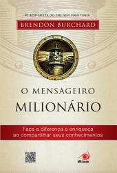 O Mensageiro Milionário: Faça a diferença e enriqueça ao compartilhar seus conhecimentos