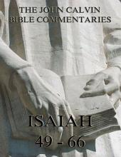 John Calvin's Commentaries On Isaiah 49- 66 (Annotated Edition)