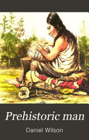 Prehistoric Man  Researches Into the Origin of Civilisation in the Old and the New World PDF
