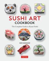 Sushi Art Cookbook: The Complete Guide to Kazari Sushi