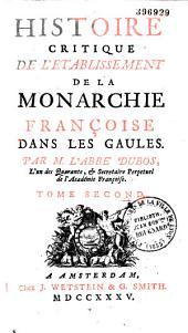 Histoire critique de l'établissement de la Monarchie française dans les Gaules