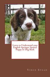 Learn to Understand Your English Springer Spaniel Puppy and Dog Book