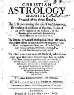 CHRISTIAN ASTROLOGY MODESTLY Treated of in Three Books