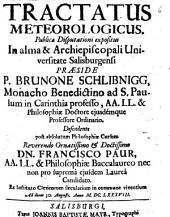 Tractatus meteorologicus : publicae disputatione expositum in alma & Archiepiscopali Universitate Salisburgensi