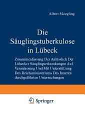 Die Säuglingstuberkulose in Lübeck: Zusammenfassung der Anlässlich der Lübecker Säuglingserkrankungen auf Veranlassung und mit Unterstützung des Reichsministeriums des Inneren Durchgeführten Untersuchungen