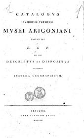 Catalogus numorum veterum Musei Arigoniani. Castigatus a D.S.F. nec non descriptus et dispositus secundum systema geographicum