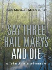 Say Three Hail Marys and Die: A John Austin Adventure