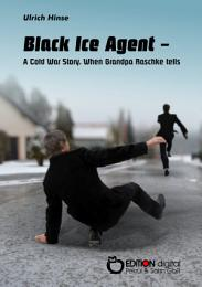 Black Ice Agent - A Cold War Story