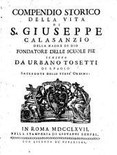 Compendio storico della vita di S.Giuseppe Calasanzio della madre di Dio: Fundatore delle scuole Pie