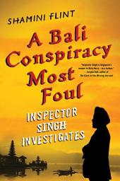A Bali Conspiracy Most Foul: Inspector Singh Investigates