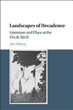 Landscapes of Decadence PDF