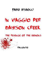 In viaggio per Dawson Creek The Revenge Of The Demons
