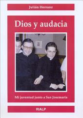 Dios y Audacia: Mi Juventud Junto a San Josemaría