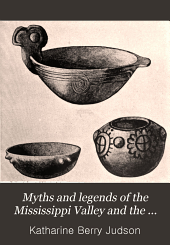 Myths and legends of the Mississippi Valley and the Great Lakes