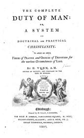 The complete duty of man: or, A system of doctrinal and practical Christianity ... A new edition, carefully corrected, etc