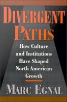 Divergent Paths   How Culture and Institutions Have Shaped North American Growth PDF