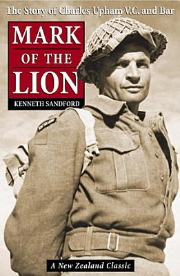 Mark of the Lion: the Story of Charles Upham VC & Bar