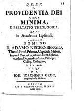 Resp. De providentia Dei circa minima, dissertatio theologica moderante A. Rechenbergio, etc