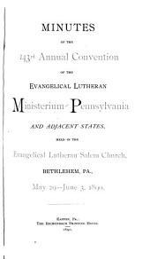 Minutes of the Proceedings of the Annual Convention of the Evangelical Lutheran Ministerium of Pennsylvania and the Adjacent States: Issues 143-150