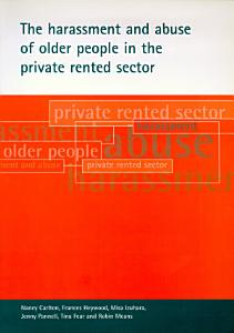 The Harassment and Abuse of Older People in the Private Rented Sector Book