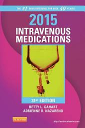 2015 Intravenous Medications - E-Book: A Handbook for Nurses and Health Professionals, Edition 31