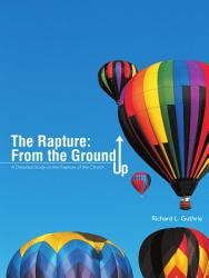 The Rapture From The Ground Up Book PDF