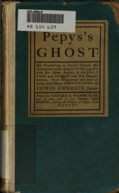 Pepys's Ghost: His Wanderings in Greater Gotham, His Adventures in the Spanish War, Together with His Minor Exploits in the Field of Love and Fashion, with His Thoughts Thereon ; Now Re-cyphered and Here Set Down, with Many Annotations
