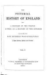 The Pictorial History of England: Being a History of the People as Well as a History of the Kingdom, Volume 5