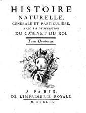 Histoire naturelle, générale et particuliére, avec la description du cabinet du Roi. Tome premier \- quinzième!: 4