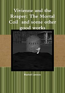Vivienne and the Reaper  The Mortal Coil and some other good works Book
