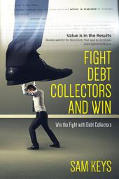 Fight Debt Collectors and Win: Win the Fight With Debt Collectors