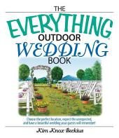 The Everything Outdoor Wedding Book: Choose the Perfect Location, Expect the Unexpected, And Have a Beautiful Wedding Your Guests Will Remember!