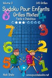Sudoku Pour Enfants Grilles Mixtes - Facile à Diabolique - Volume 3 - 145 Grilles
