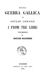 Della guerra gallica di Giulio Cesare i primi tre libri volgarizzati da Costanzo Balestreri