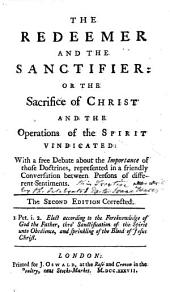 The Redeemer and the Sanctifier: Or The Sacrifice of Christ and the Operations of the Spirit Vindicated ... The Second Edition Correced. [By Isaac Watts.]