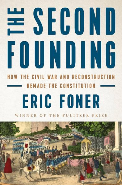 Download The Second Founding  How the Civil War and Reconstruction Remade the Constitution Book