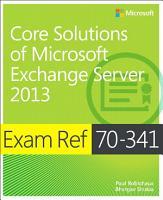 Exam Ref 70 341 Core Solutions of Microsoft Exchange Server 2013  MCSE  PDF