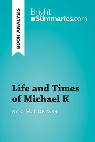 Life and Times of Michael K by J  M  Coetzee  Book Analysis  PDF