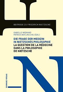 Die Frage der Medizin in Nietzsches Philosophie   La Question de la m  decine dans la philosophie de Nietzsche PDF